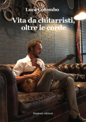Vita da chitarristi, oltre le corde - Luca Colombo | Rochesterscifianimecon.com