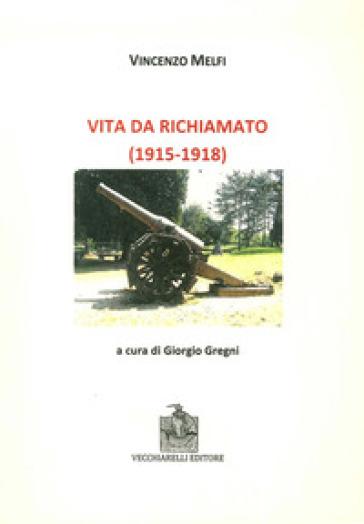 Vita da richiamato (1915-1918) - Vincenzo Melfi  