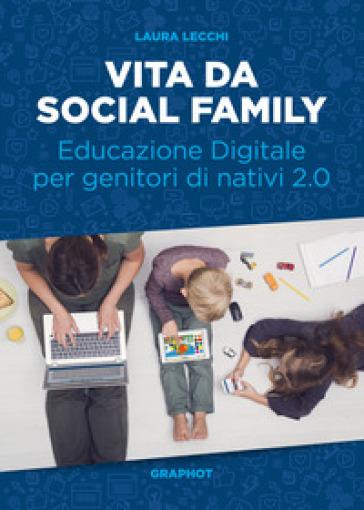 Vita da social family. Educazione digitale per genitori di nativi 2.0 - Laura Lecchi | Rochesterscifianimecon.com