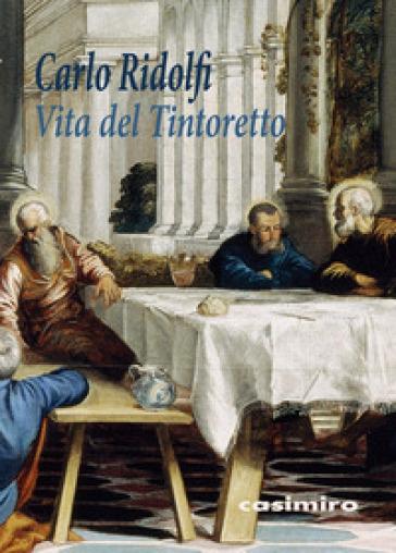 Vita del Tintoretto - Carlo Ridolfi | Rochesterscifianimecon.com