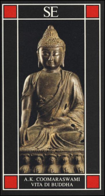 Vita di Buddha - Ananda Kentish Coomaraswamy  