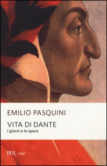 Vita di Dante. I giorni e le opere - Emilio Pasquini | Jonathanterrington.com