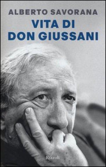Vita di Don Giussani - Alberto Savorana |