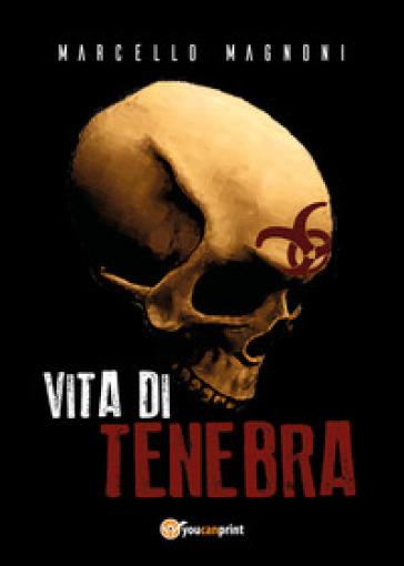 Vita di tenebra - Marcello Magnoni | Rochesterscifianimecon.com