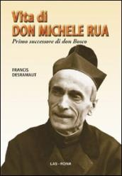 Vita di don Michele Rua. Primo successore di don Bosco