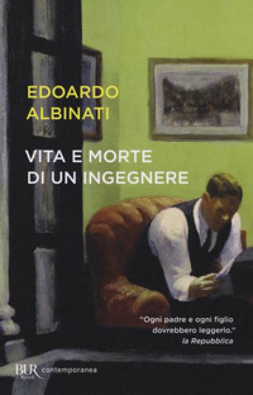 Vita e morte di un ingegnere - Edoardo Albinati |