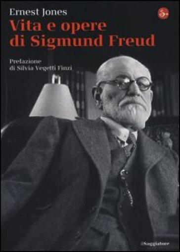 Vita e opere di Sigmund Freud - Ernest Jones |