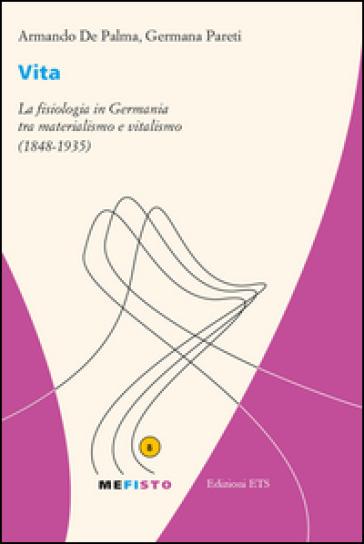 Vita. La fisiologia in Germania tra materialismo e vitalismo (1848-1935) - Armando De Palma pdf epub
