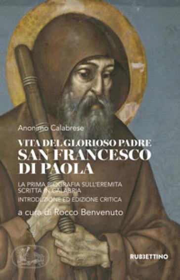 Vita del glorioso padre san Francesco di Paola. La prima biografia sull'Eremita scritta in Calabria - Anonimo  