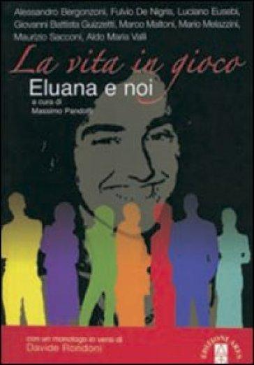 Vita in gioco. Eluana e noi (La) - Massimo Pandolfi  
