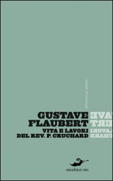 Vita e lavori del Reverendo padre Cruchard e altri scritti - Gustave Flaubert pdf epub