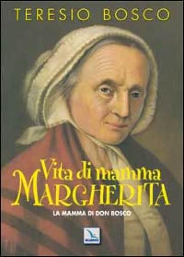 Vita di mamma Margherita. La mamma di Don Bosco - Teresio Bosco | Kritjur.org