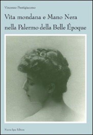 Vita mondana e mano nera nella Palermo della Belle Epoque - Vincenzo Prestigiacomo  