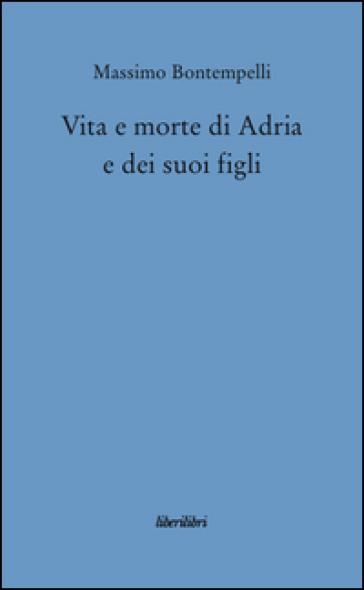Vita e morte di Adria e dei suoi figli - Massimo Bontempelli pdf epub