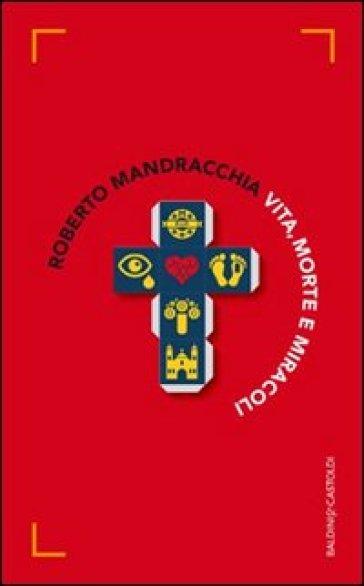 Vita, morte e miracoli - Roberto Mandracchia |