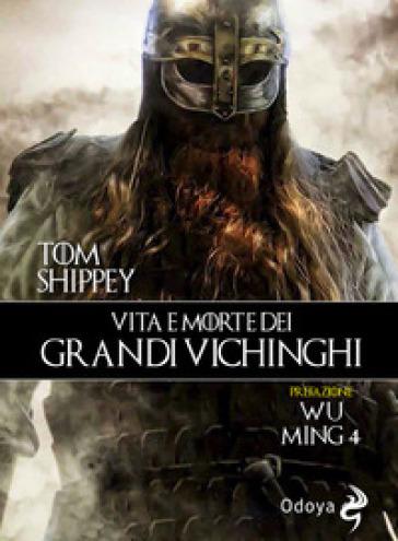 Vita e morte dei grandi Vichinghi - Tom Shippey |