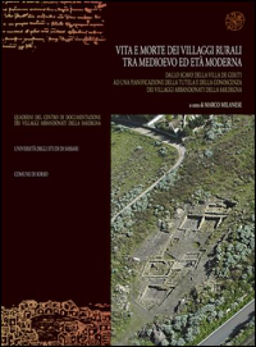 Vita e morte dei villaggi rurali tra Medioevo ed età moderna. Atti del convegno (Sassari-Sorso, 28-29 maggio 2001) - M. Milanese |