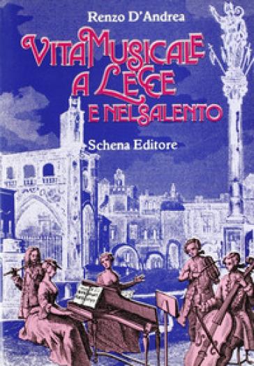 Vita musicale a Lecce e nel Salento - Renzo D'Andrea pdf epub