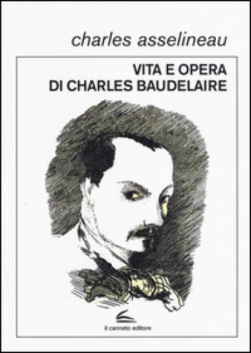 Vita e opere di Charles Baudelaire - Charles Asselineau |