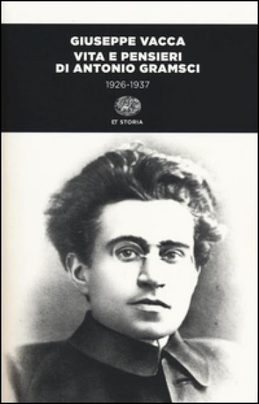 Vita e pensieri di Antonio Gramsci 1926-1937. Ediz. illustrata - Giuseppe Vacca  