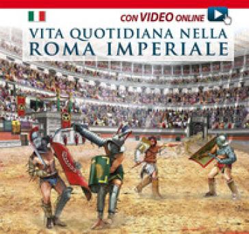 Vita quotidiana nella Roma imperiale. Con video scaricabile online