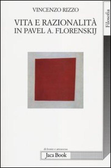 Vita e razionalità in Pavel A. Florenskij - Vincenzo Rizzo | Jonathanterrington.com
