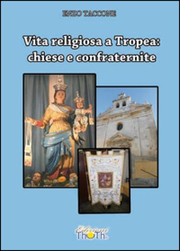Vita religiosa a Tropea. Chiese e confraternite - Enzo Taccone  
