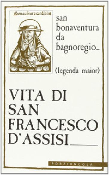 Vita di san Francesco d'Assisi. Legenda major - Bonaventura (san) | Ericsfund.org