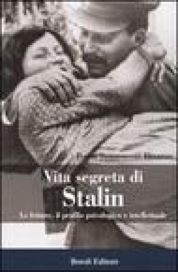 Vita segreta di Stalin. Le letture, il profilo psicologico e intellettuale - Boris Semenovic Ilizarov |