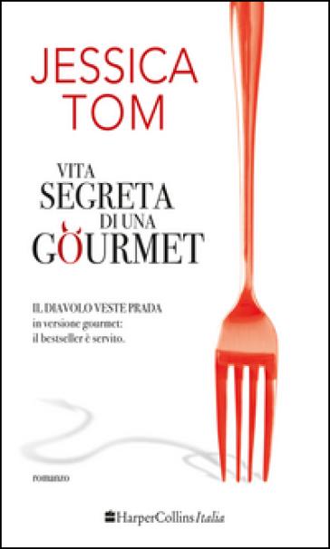 Vita segreta di una gourmet - Jessica Tom |