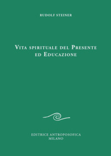 Vita spirituale del presente ed educazione - Rudolph Steiner | Thecosgala.com