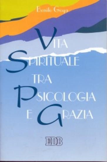 Vita spirituale tra psicologia e grazia - Benito Goya   Rochesterscifianimecon.com