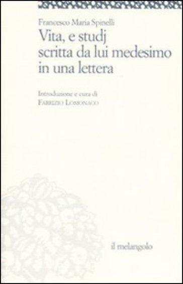Vita e studi scritti da lui medesimo in una lettera (rist. anast.) - Francesco M. Spinelli | Kritjur.org