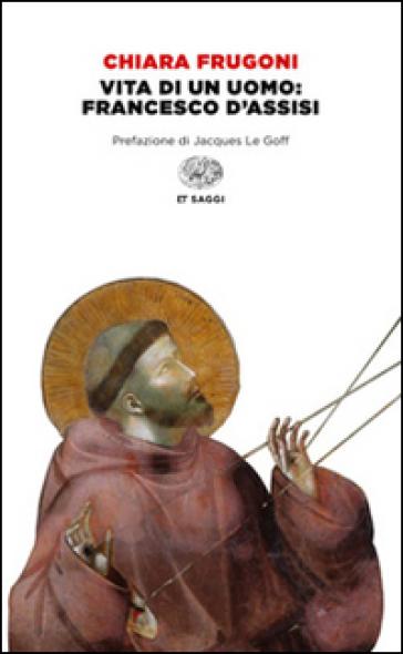 Vita di un uomo: Francesco d'Assisi - Chiara Frugoni   Rochesterscifianimecon.com