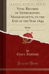 Vital Records of Newburyport, Massachusetts, to the End of the Year 1849, Vol. 1
