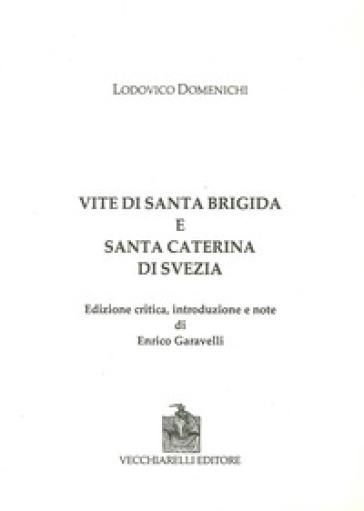 Vite di Santa Brigida e Santa Caterina di Svezia. Ediz. critica - Lodovico Domenichi |