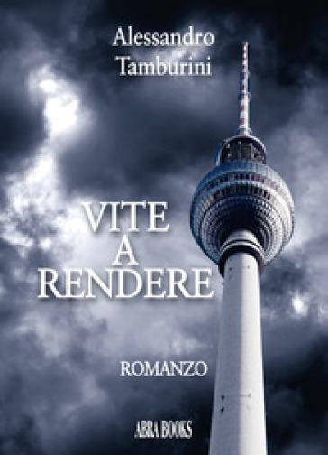 Vite a rendere - Alessandro Tamburini pdf epub