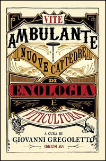 Vite ambulante. Nuove cattedre di enologie e viticultura - G. Gregoletto pdf epub