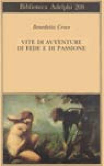 Vite di avventure di fede e di passione - Benedetto Croce |