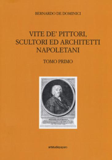 Vite de' pittori, scultori ed architetti napoletani - Bernardo De Dominici   Rochesterscifianimecon.com