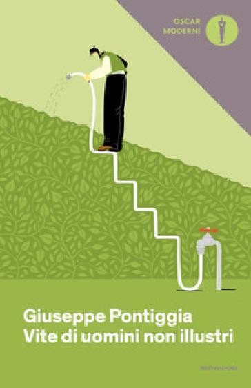 Vite di uomini non illustri - Giuseppe Pontiggia |