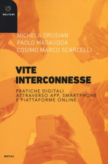 Vite interconnesse. Pratiche digitali attraverso app, smartphone e piattaforme online - Michela Drusian | Thecosgala.com