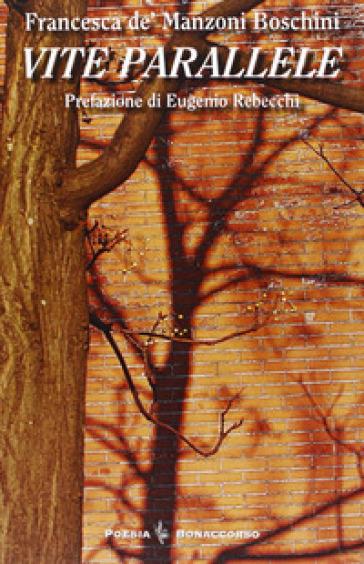Vite parallelle - Francesca De' Manzoni Boschini  