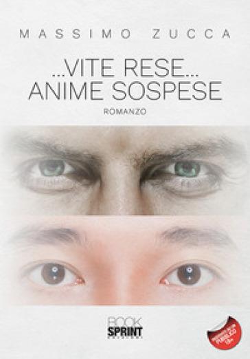 ... Vite rese... anime sospese - Massimo Zucca  