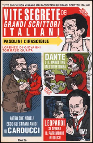 Vite segrete dei grandi scrittori italiani. Tutto ciò che non vi hanno mai raccontato sui grandi scrittori italiani - Tommaso Guaita |