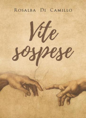Vite sospese - Rosalba Di Camillo | Kritjur.org