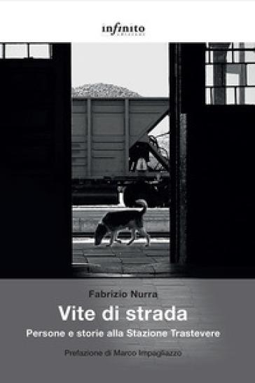 Vite di strada. Persone e storie alla Stazione Trastevere - Fabrizio Nurra | Thecosgala.com
