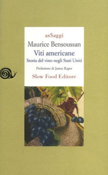 Viti americane. Storia del vino negli Stati Uniti - Maurice Bensoussan |