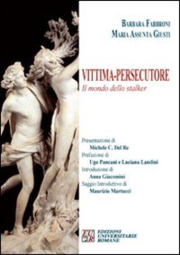 Vittima. Persecutore. Il mondo dello stalker - Barbara Fabbroni | Kritjur.org