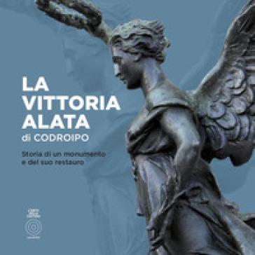 La Vittoria alata di Codroipo. Storia di un monumento e del suo restauro